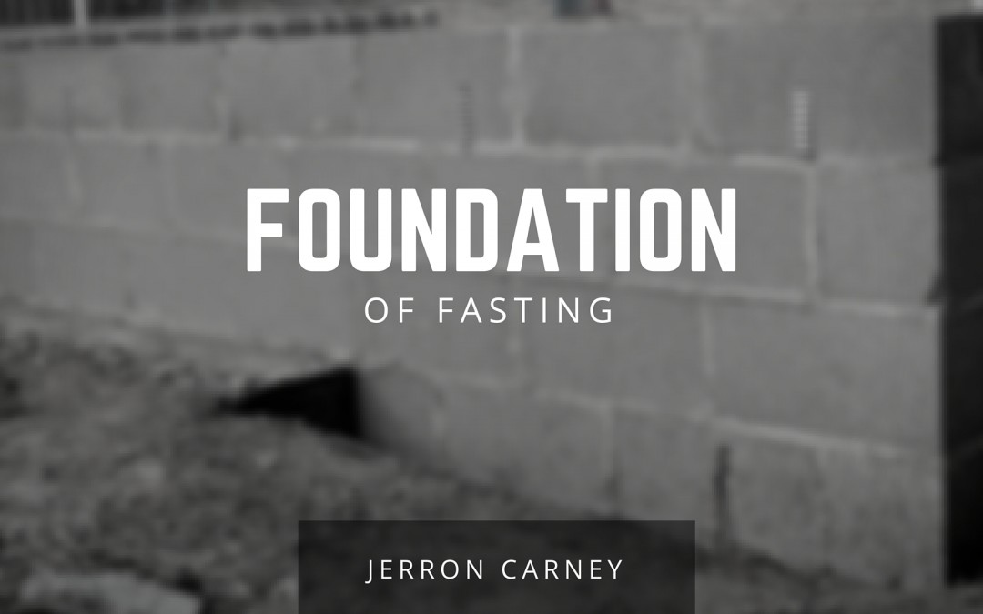 Foundation of Fasting – Jerron Carney